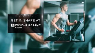 "Gym In Bahrain - ""Get In Shape"" at Wyndham Grand Manama"