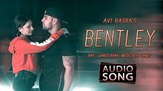 Bentley | Avi Basra Ft. Gangis Khan | Audio song | Deep Jandu | Desi Swag Records