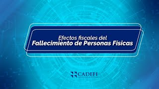 Cadefi   Efectos fiscales del Fallecimiento de Personas Físicas   Septiembre