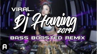 🎧BASS BOOSTED🔊!! DJ Haning Lagu Dayak Remix Viral Full Bass 2019