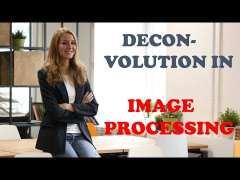 DECONVOLUTION IN IMAGE PROCESSING