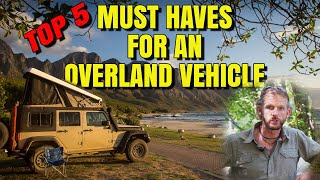 TOP 5 MUST HAVE features for an OVERLAND Vehicle