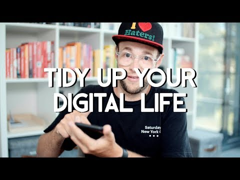 Tidy Up Your Digital Life - Digital Minimalism