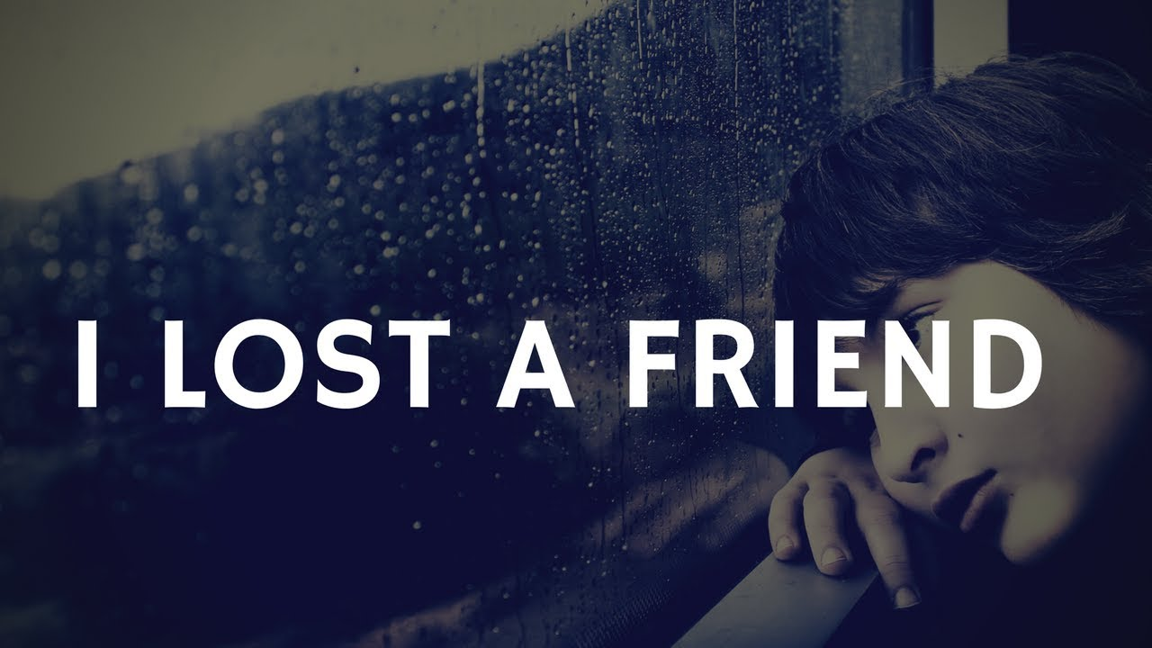 I LOST MY BEST FRIEND/MY THOUGHTS/TRUE STORY