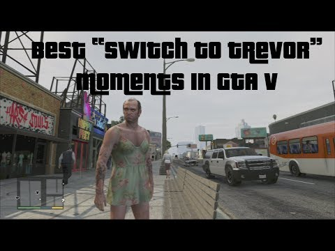 "Best GTA V ""Switch to Trevor"" Moments"
