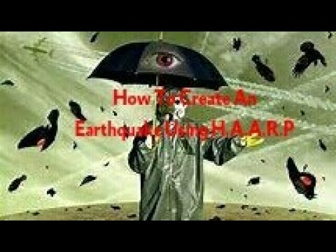 Must See!How To Create An Earthquake Using H.A.A.R.P! (2018 Evidence)