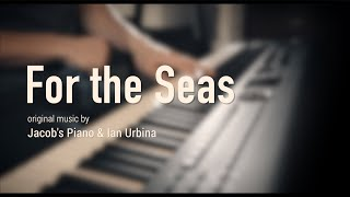 For the Seas \\ Original by Jacob's Piano \\ The Outlaw Ocean Music Project
