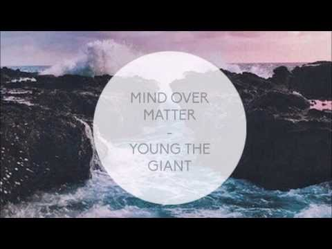 YOUNG THE GIANT - MIND OVER MATTER LYRICS