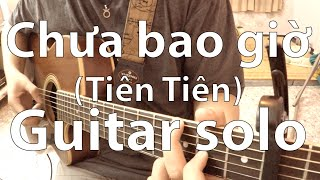 Chưa bao giờ (Tiên Tiên) - Guitar Solo