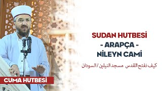 Sudan Hutbesi - Arapça - Nileyn Cami - İhsan Şenocak Hoca  كيف نفتح القدس   مسجد النيلين / السودان