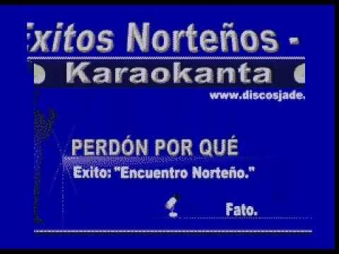 Karaokanta - Encuentro Norteño - Perdón por qué