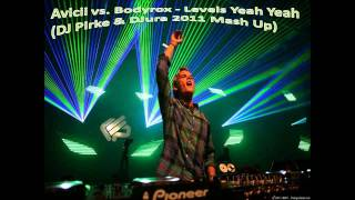 Avicii vs. Bodyrox - Levels Yeah Yeah (DJ Pirke & DJura 2011 Mash Up)