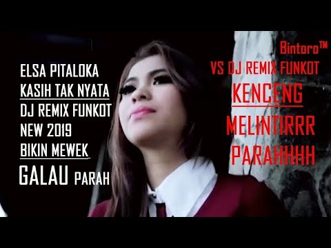 ELSA PITALOKA KASIH TAK NYATA DJ REMIX NEW 2019 GALAU PARAH DJ FUNKOT KENCENG MELINTIR - Bintoro™