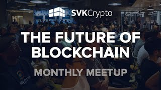 The Future Of Blockchain - SVK Crypto Monthly Meetup