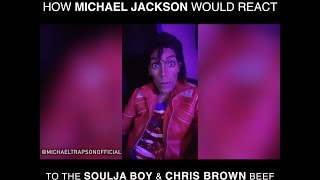 How Michael Jackson Would React To The Soulja Boy & Chris Brown Beef