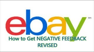HOW TO GET NEGATIVE FEEDBACK REVISED and off your EBAY ACCOUNT