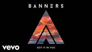BANNERS - Got It In You (Audio)