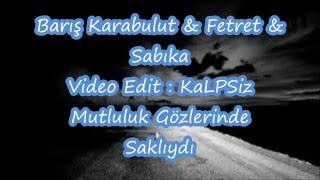 Fetret Ft Baris Karabulut ft  Sabika - Mutluluk Gozlerinde Sakliydi Resimi