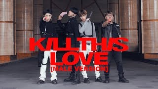 BLACKPINK - KILL THIS LOVE MALE VERSION COVER BY INVASION BOYS