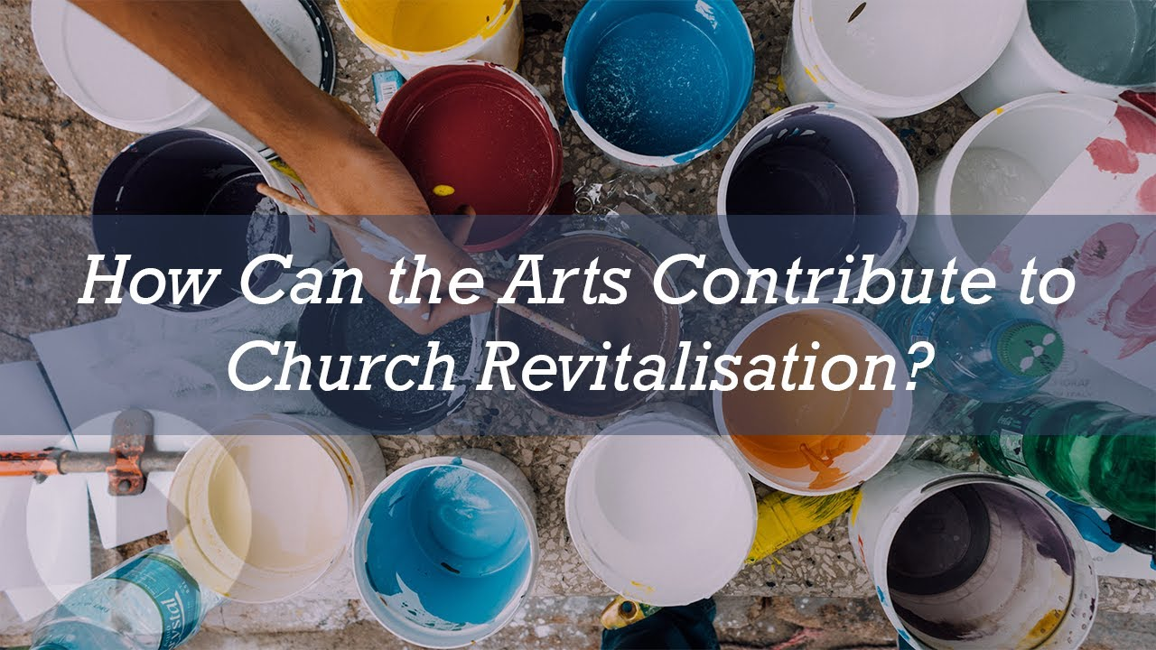 [FOCL] How Can the Arts Contribute to Church Revitalisation?