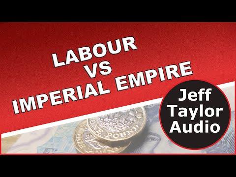 Labour Party Vs British Imperial Empire!