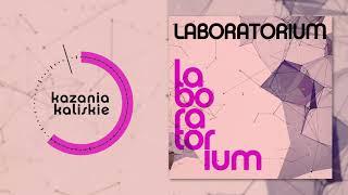 Laboratorium - Kazania Kaliskie