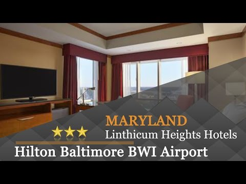 Hilton Baltimore BWI Airport - Linthicum Heights Hotels, Maryland