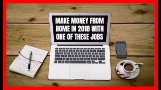 Make Money from Home in 2018 with One of These Jobs