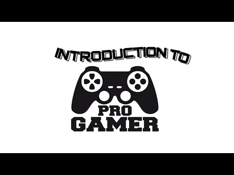 INTRODUCTION TO PRO GAMING