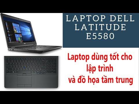 Laptop Dell Latitude 5580 Máy Tốt Cho Lập Trìn Viên Ứng Dụng Giả Lập Văn Phòng Cao Cấp