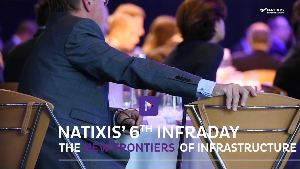 6th Natixis Infraday - the New Frontiers of Infrastructure