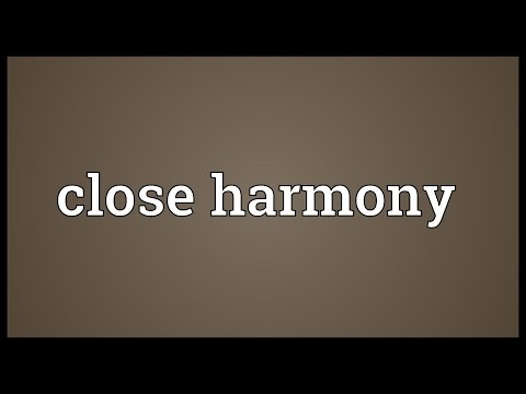 Close harmony Meaning
