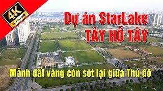 Dự án StarLake Tây Hồ Tây. Mảnh đất vàng còn sót lại giữa Thủ Đô