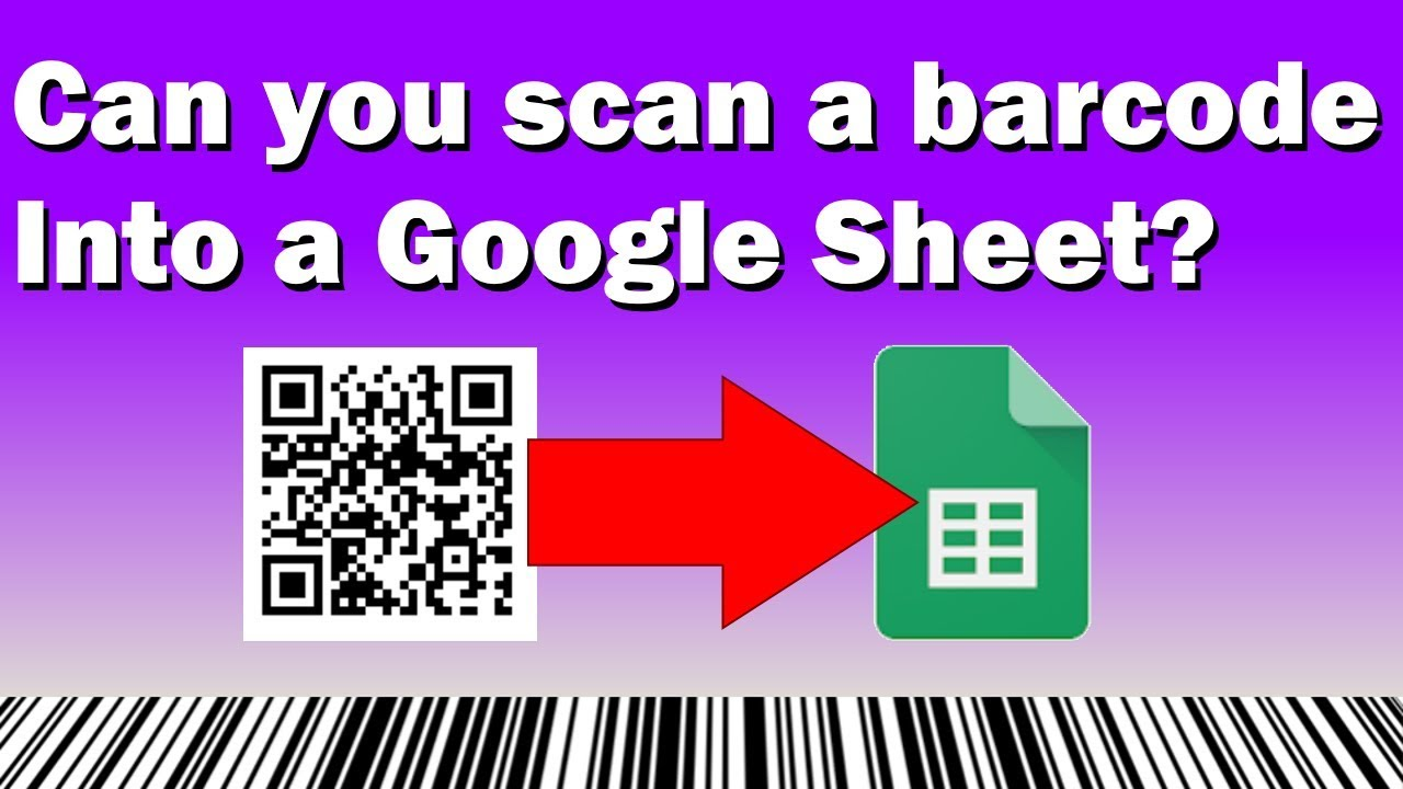 Can You Scan A Barcode Into A Google Sheet Youtube