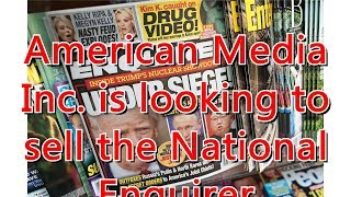 American Media Inc. is looking to sell the National Enquirer