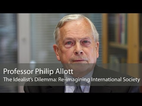 Professor Philip Allott: The Idealist's Dilemma: Re-imagining International Society