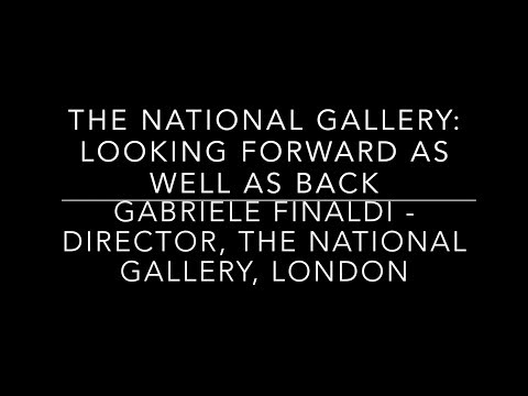 Gabriele Finaldi - 'The National Gallery: Looking Forward As