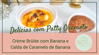 Delícias com Patty Okamoto!! Crème Brûlée com Banana e Caramelo de Banana