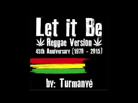 Let it Be (Reggae Version) - 45º Anniversary (1970 - 2015) - Turmanyé - Single