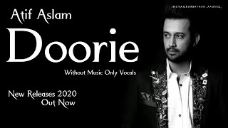 Atif Aslam Doorie | ( Vocals Only ) | New Releases 2020 | Without Music | Its Aadeez