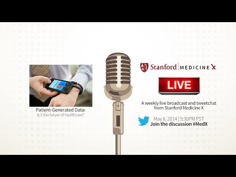 Stanford Medicine X Live! Patient-generated data: Is it the future of healthcare?