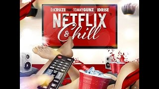 NETFLIX & CHILL - DJ Cruze feat. Tommy Gunz & Idrise (Lyric Video)