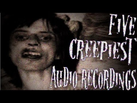 5 Creepiest Audio Recordings