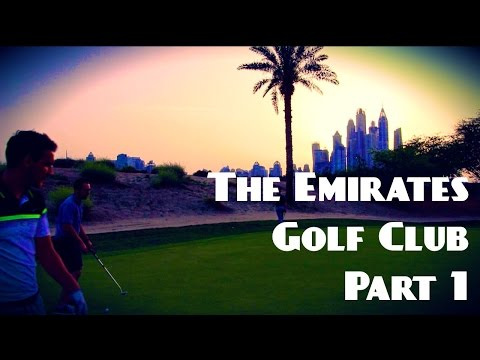THE EMIRATES GOLF CLUB, DUBAI PART 1