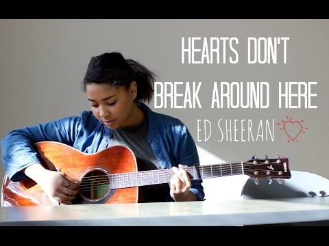 Hearts Don't Break Around Here - Ed Sheeran
