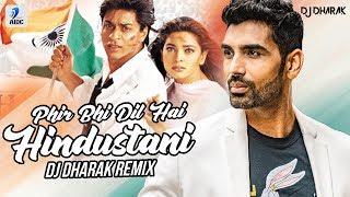 Phir Bhi Dil Hai Hindustani Remix DJ Dharak Mp3 Song Download