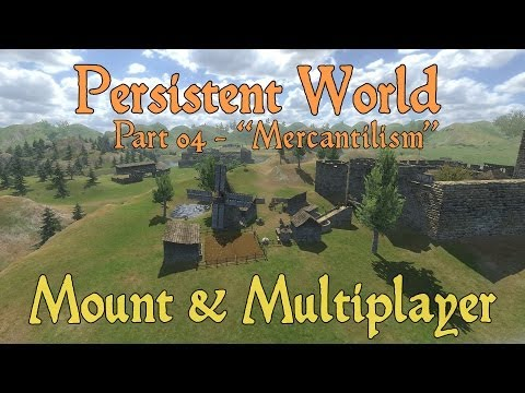 "Mount and Multiplayer: Persistent World - ""Mercantilism"" (Part 04)"