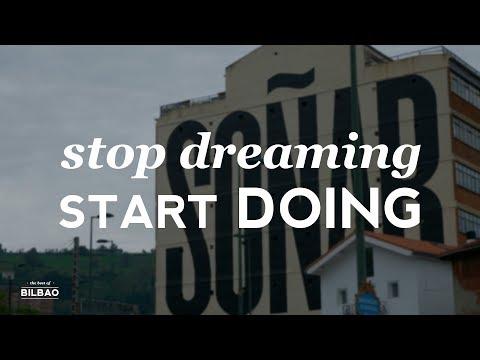 Stop dreaming, start doing | The Best of Bilbao