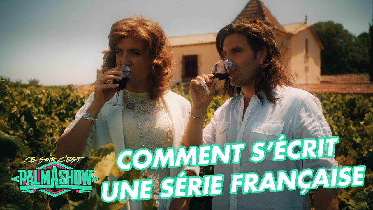 Comment s'écrit une série française - Palmashow