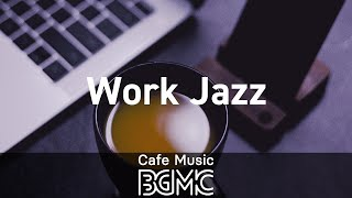 Work Jazz: Relaxing Jazz & Bossa Nova - Instrumental Concentration Music for Work & Study